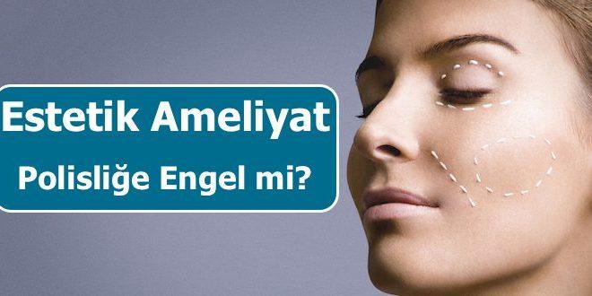 estetik-ameliyat-polislik-696x330